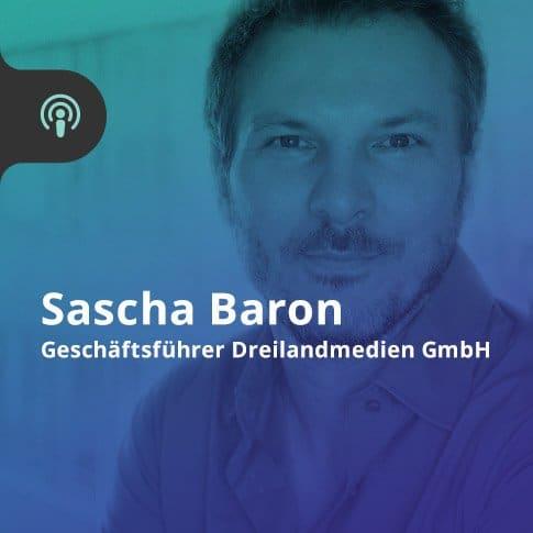 Podcast von Sascha Baron, Geschäftsführer der Dreilandmedien GmbH