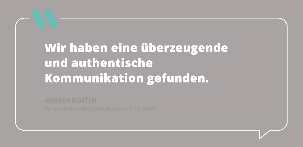Zitat Forschungszentrum Jülich: Wir haben eine überzeugende und authentische Kommunikation gefunden